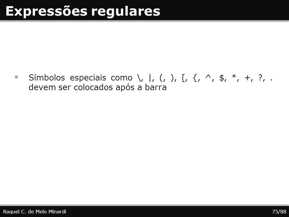 Expressões regulares Símbolos especiais como \, |, (, ), [, {, ^, $, *, +, , . devem ser colocados após a barra.